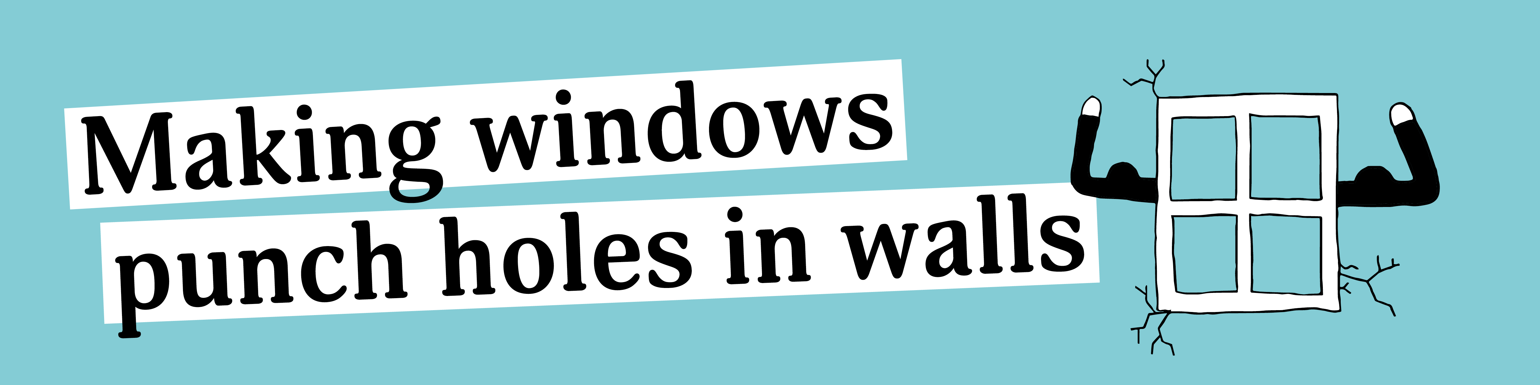 Making windows punch holes in walls. How to generate stand-out ideas.