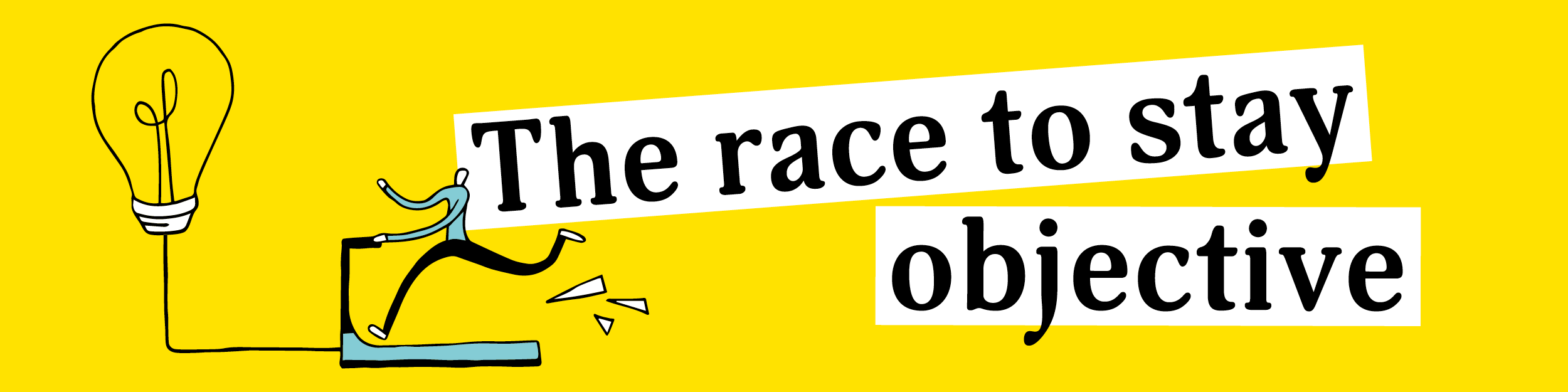 The race to stay objective