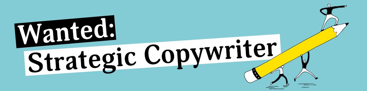 Wanted: Strategic Copywriter